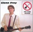 Glenn Frey No Fun Aloud - No Fun Aloud By Glenn Frey