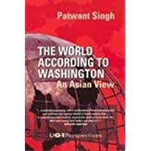 The World According to Washington: An Asian View by Patwant Singh (2004-05-24)