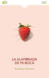 La alambrada de mi boca por Ana Pérez Cañamares