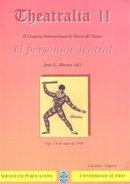Theatralia II.II Congreso Internacional de Teoría del Teatro. El personaje teatral. (Congresos) por Jesús G.Maestro