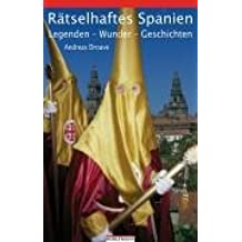 Rätselhaftes Spanien: Legenden - Wunder - Geschichten