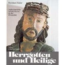 Herrgotten und Heilige. Volkstümliche Schnitzkunst in der Oberpfalz