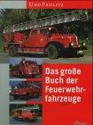 Das große Buch der Feuerwehrfahrzeuge. Eine hundertjährige Entwicklungsgeschichte in Bildern