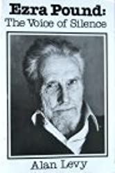 Ezra Pound: The Voice of Silence by Alan Levy (1982-12-03)