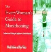 The EveryWoman's Guide to Marathoning: Inspiration and Training for Beginners to Advanced Runners by Wendy Robbins (2006-07-30)