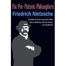 The Pre-Platonic Philosophers (International Nietzsche Studies (INS)) by Friedrich Nietzsche (2006-06-05)