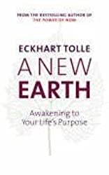 A New Earth: Awakening to Your Life's Purpose by Eckhart Tolle (2005-10-27)