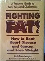Fighting Fat!: How to Beat Heart Disease and Cancer, and Lose Weight : A Practical Guide to Fats, Oils, and Cholesterol