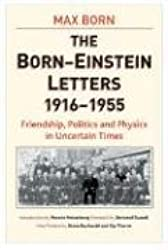 The Born - Einstein Letters: Friendship, Politics and Physics in Uncertain Times