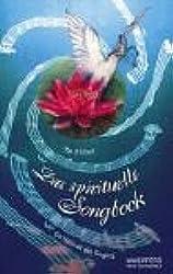 Das spirituelle Songbook: Die Heilkraft des Singens