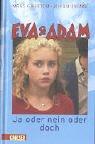 Eva & Adam, Ja oder nein oder doch?