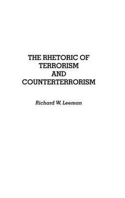 [(The Rhetoric of Terrorism and Counterterrorism)] [By (author) Richard W. Leeman] published on (March, 1991)