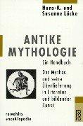 Antike Mythologie: Ein Handbuch: Der Mythos und seine Überlieferung in Literatur und bildender Kunst