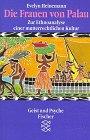 Die Frauen von Palau: Zur Ethnoanalyse einer mutterrechtlichen Kultur - Evelyn Heinemann