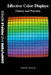 Effective Colour Displays: Theory and Practice (Computers and People)