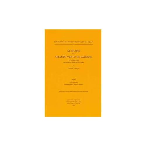 Le Traité De La Grande Vertu De Sagesse De Nagarjuna Mahaprajnaparamitasastra: Chapitres I-xv