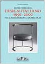 Repertorio Del Design Italiano 1950 - 2000: Per L'arredamento Domestico