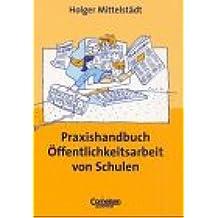 Praxisbuch: Praxishandbuch Öffentlichkeitsarbeit von Schulen