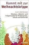 Kommt mit zur Weihnachtskrippe: Nikolaus-, Advents- und Krippenspiele für Kindergarten, Schule und Gemeinde - Ilse Jüntschke