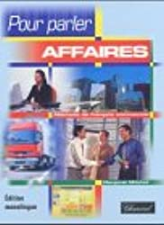 Pour parler affaires : Méthode de français commercial