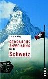 Gebrauchsanweisung für die Schweiz: Unter Mitarbeit von Peter Schneider - Thomas Küng