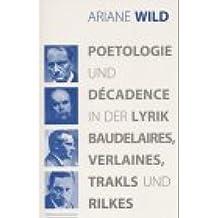 Poetologie und Décadence in der Lyrik Baudelires, Verlaines, Trakls und Rilkes (Epistemata - Würzburger wissenschaftliche Schriften. Reihe Literaturwissenschaft)