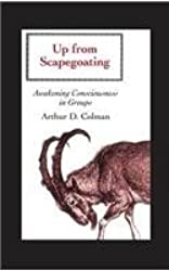 Up from Scapegoating: Awakening Consciousness in Groups by Arthur Colman (1995-12-01)