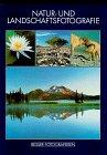 Besser fotografieren : Naturfotografie und Landschaftsfotografie