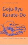 Goju-Ryu Karate-Do. Grundlagen, Wettkampf-Training, Selbstverteidigung, Kata