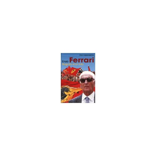 Enzo Ferrari. Biografia Di Un Mito