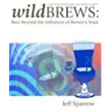 Wildbrews: Beer Beyond the Influence of Brewer's Yeast