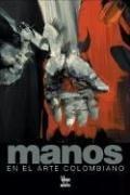 Manos: En el Arte Colombiano por Santiago Londono Velez