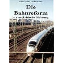Die Bahnreform - eine kritische Sichtung.