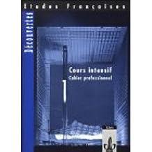 Etudes Françaises - Découvertes, Cours Intensif: Etudes Francaises, Decouvertes, Cours intensif, Cahier professionnel