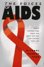 The Voices of AIDS: Twelve Unforgettable People Talk about How AIDS Has Changed Their Lives