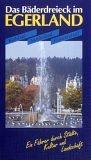 Das Bäderdreieck im Egerland: Karlsbad - Marienbad - Franzensbad