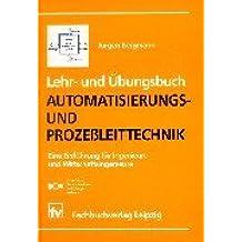 Lehr- und Übungsbuch Automatisierungs- und Prozeßleittechnk: Eine Einführung für Ingenieure und Wirtschaftsingenieure