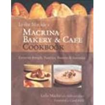 Leslie Mackie's Macrina Bakery and Café Cookbook: Favorite Breads, Pastries, Sweets and Savories