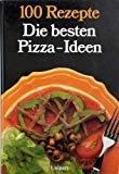 100 Rezepte: Die besten Pizza-Ideen