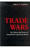 Trade Wars: The Theory and Practice of International Commercial Rivalry (Political Economy of International Change)