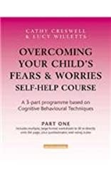 Overcoming Your Child's Fears & Worries Self-Help Course in 3 vols (Self Help Course 3 Volumes)