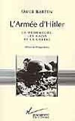 L'ARMEE D'HITLER ; LA WEHRMACHT LES NAZIS ET LA GUERRE