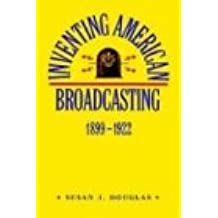 Inventing American Broadcasting, 1899-1922 (Johns Hopkins Studies in the History of Technology)