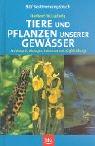Tiere und Pflanzen unserer Gewässer: Merkmale, Biologie, Lebensraum, Gefährdung - Herbert W. Ludwig, Norbert Becker, Harald Gebhardt
