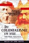 Du colonialisme en Asie - Inde, Perse, Afghanistan