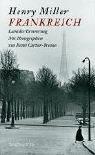 Frankreich: Land der Erinnerung - Henry Miller, Henri Cartier-Bresson