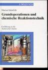 Grundoperationen und Chemische Reaktionstechnik: Einfuhrung in die Technische Chemie