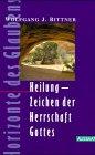Heilung, Zeichen der Herrschaft Gottes - Wolfgang J. Bittner