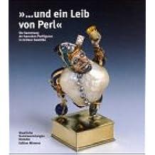 ... und ein Leib von Perl: Die Sammlung der barocken Perlfiguren im Grünen Gewölbe