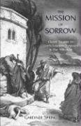 THE MISSION OF SORROW: God's Gracious Purposes in our Afflictions